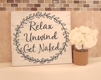 Relax Unwind Get Naked Sign,  Wood Bathroom Sign, Bathroom Wall Decor, Home Decor, Rustic Wood Sign, Bathroom Wall Art, Wood Bathoom Decor