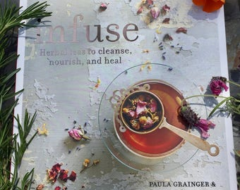 INFUSE: Herbal Teas to Cleanse, Nourish and Heal (Book)