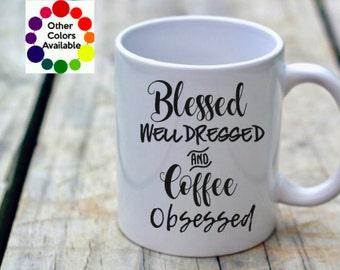 Coffee Obsessed Mug, Blessed Coffee Mug, Coffee Mug, Coffee Mug Gift, Funny Coffee Mug, Coffee Cup, Well Dressed, Blessed Well Dressed