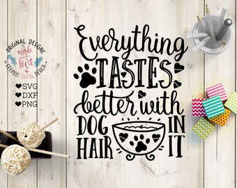 Dog svg, Everything tastes better with Dog Hair in it, Pets svg file, Dog Hair svg, dog dxf file, dog quotes, pet quotes, dog printable,