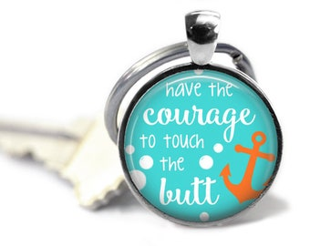 Disney inspired - Key chain - Have courage to touch the butt - Nemo inspired - Ocean inspired - I love the beach - Encouraging gifts