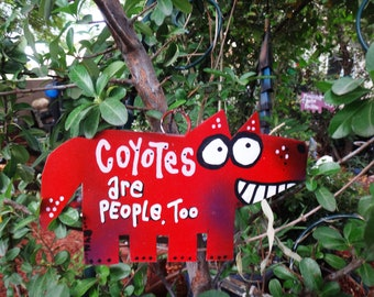 Coyotes Are People Too: Garden Art Metal Sign