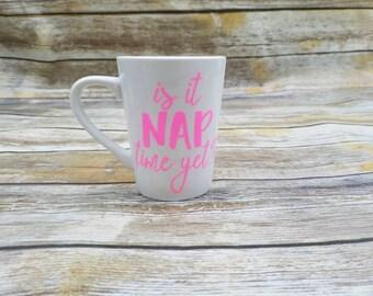 Is it nap time yet? Coffee mug. Funny mug. Tea mug. Funny gift.