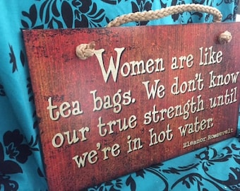 """Women are like tea bags...Eleanor Roosevelt. American Woodcrafters, Tennessee 9""""x 6"""""""