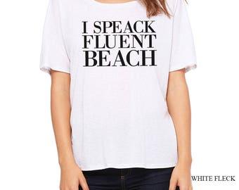 I Speak Fluent Beach Slouchy T Shirt - Soft T Shirt - Funny Sarcastic Tee - TriBlend