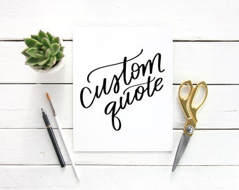 Custom Quote / Custom quote sign / Personalized / Hand lettered sign / Your quote here / Written words / Custom Font / Create your own print