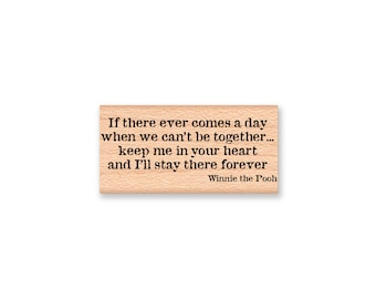 POOH QUOTE Rubber Stamp~Winnie the Pooh Bear Saying~If there ever comes a day when we can't be together keep me in your heart... (14-22)