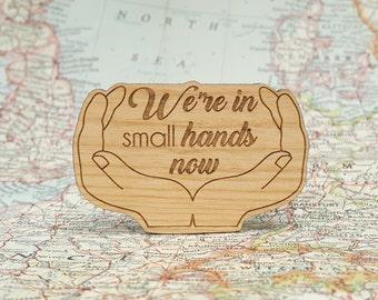 We're in Small Hands Now Magnet - Laser Engraved Alder Wood - Fridge Magnet - Tiny Hands