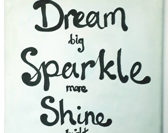 Dream big Sparkle more Shine bright