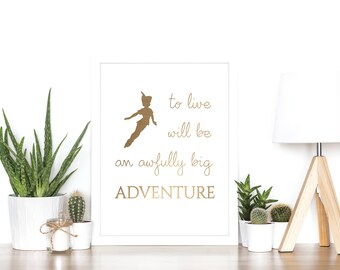 To Live Will Be An Awfully Big Adventure - Rose Gold Foil Print