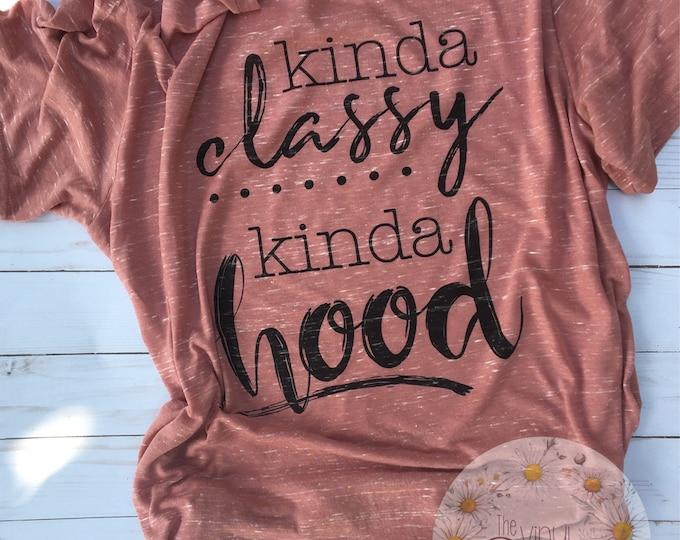 Kinda Classy Kinda Hood Shirt