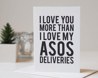 Love You More Than ASOS Card - Funny Card - Romantic Card - Valentine's Day Card - Anniversary Card - ASOS
