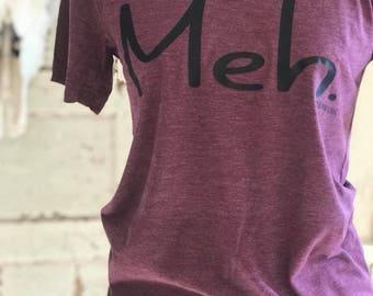 Meh. Tee T-Shirt Shirt