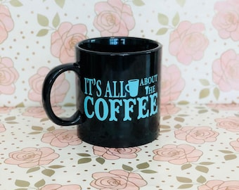 Coffee Mug.  IT'S All About The Coffee.