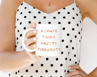 Always Think Pretty Thoughts Mug, Gift for Her, Isn't She Lovely, Dorm Supplies, Girlie Mug, Cute Coffee Cups, Gift for Friend, Gift for Mom