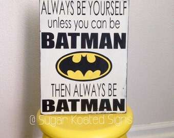 Always Be Yourself Unless You Can Be Batman // Superhero // Little Boy // Boys Decor // Christmas Gift // Painted Wood Sign