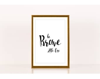 Be brave little one, Nursery Art, Encouragement, Downloadable Print, Instant Download, Printable Love Quote, Children