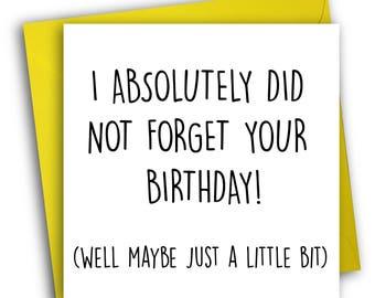 Belated Birthday Card / Forgotten Birthday/ Funny Card