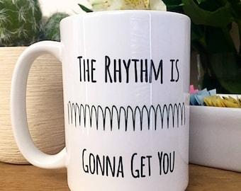 """Coffee Mug """"The Rhythm Is Gonna Get You"""" -Heart Rhythm / Hospital Humor / EKG / V-Tach / Nursing Gift / EMT / Cardiology / Medical Humor"""