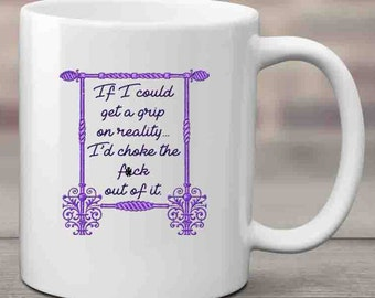 Grip On F#cking Reality Coffee Mug, Adult Coffee Mug, Funny Coffee Mug, Tea Mug, Indignation, Sarcastic, Ceramic Mug, Coffee Lover, Tea Love