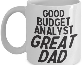 Dad mug - funny budget analyst ceramic coffee cup - cool gift for the best, greatest, and most awesome fathers, grandpas, and husbands ever
