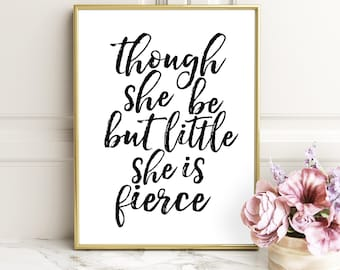 INSPIRATIONAL QUOTE, Though she be but little she is fierce, Wall Art, Lettered Quote, Nursery Quotes, Print Nursery, Decor Printable, Hand