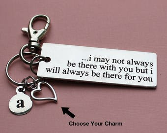 Personalized Sentimental Key Chain I May Not Always Be There With You Stainless Steel Customized with Your Charm & Initial - K926