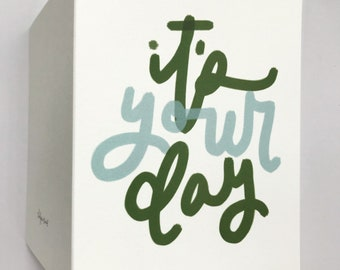 It's Your Day Encouragement Greeting Card