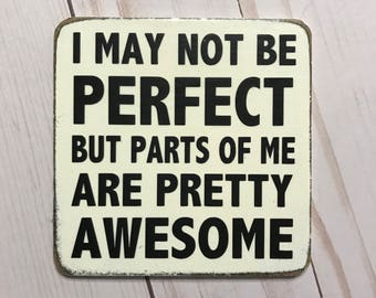 Funny Magnet - I may not be perfect but parts of me are pretty awesome - gift for friend - gift under ten - stocking stuffer - funny gift
