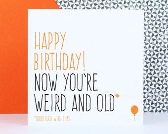 Funny birthday card, Friend birthday card, Alternative birthday card, Happy birthday now you're weird and old, good luck with that