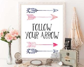 Follow your arrow quote printable arrows art wall decor print home decor art poster print typography quote art print wall decor printable