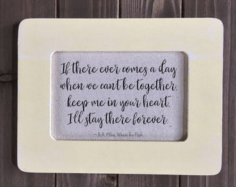 """Framed Winnie the Pooh Quote """"If There Ever Comes a Day When We Can't Be Together...""""  (You Choose Color) (Item 1531B)"""