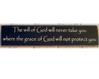 The will of God will never take you where the grace of God will not protect you primitive sign