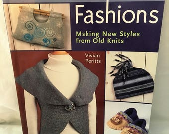 Felted Wool Fashions From Old Knits and than Felted 40 Projects 128 pages Recycle Repurpose Sweaters Old Knit Wool