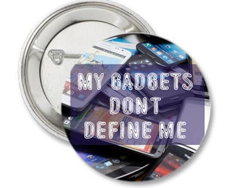 Gadgets Don't Define Me pinback button cell phone badge internet magnet technology Geek Accessories pins Funny Keychain quote neoluddite pin