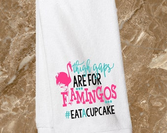 """Thigh gaps are for flamingos/kitchen towel/large kitchen towel/15x25""""/bridal shower gift/housewarming gift/first apartment/funny towel"""