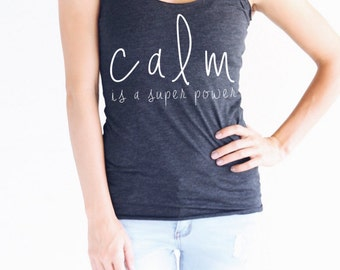 Calm Is A Super Power - Shirts With Quotes - Inspirational Quote Tank - Gifts For Her - Yoga Shirt - Women's Graphic Tank - Graphic Tee