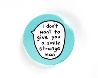 I Don't Want To Give You A Smile Strange Man - Pin Badge Button