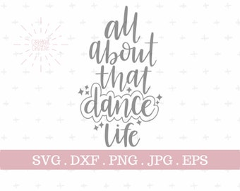 All About That Dance Life hand lettered svg | zip file containing svg, jpg, png, dxf, and eps | silhouette & cricut cut file | Dance svg