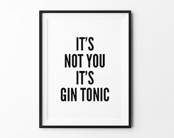Gin Tonic Poster, Funny Wall Decor, Inspirational Typography Print, Minimalist Quote, Scandinavian Art - It's Not You It's Gin Tonic