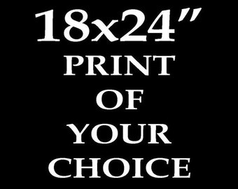 """XL Print - 18x24"""" - Of your choice"""
