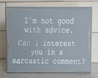 I'm not good with advice.  Can I interest you in a sarcastic comment?  - mini wood sign; sarcastic sign; funny sign