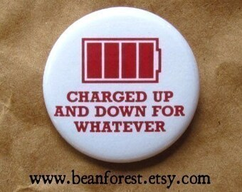 charged up and down for whatever - pinback button badge