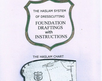 The Haslam System Of Dresscutting - Foundation Draftings With Instructions - Original And Second Edition - And The Haslam Chart Template
