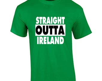 Straight Outta Ireland St. Patrick's Day Shirt Funny St. Patrick's Day T Shirt Holiday Gift Shirt WE CAN CUSTOMIZE With Any Saying
