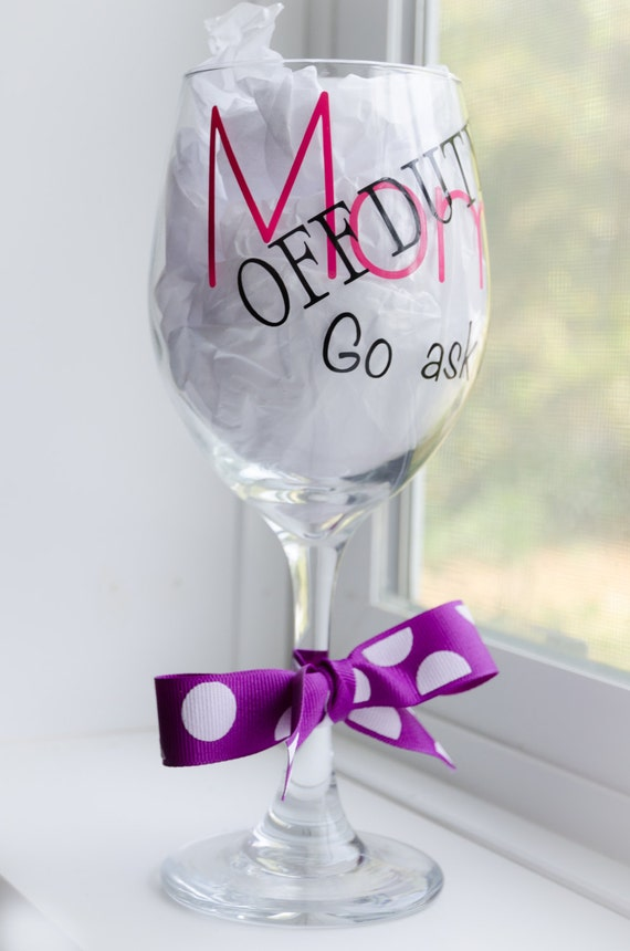 Wine Glass For Mom Gift For Mom Mom Off Duty Go Ask Dad-7812