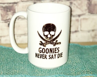 Goonies- Goonies never say die- truffle shuffle- one eyed willy- i smell ice cream- funny mugs- movie mugs