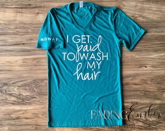 I Get Paid to Wash my Hair MONAT tshirt