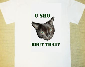 U Sho 'Bout That? Funny Cat T-shirt Sleepy Cat Chedee Gifts