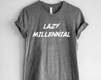 Lazy Millennial Shirt // Funny Millennial T-Shirt // Lazy Millennial Tee